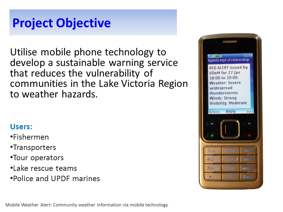 Utilise mobile phone technology to develop a sustainable warning service that reduces the vulnerability of communities in the Lake Victoria Region to weather hazards.
