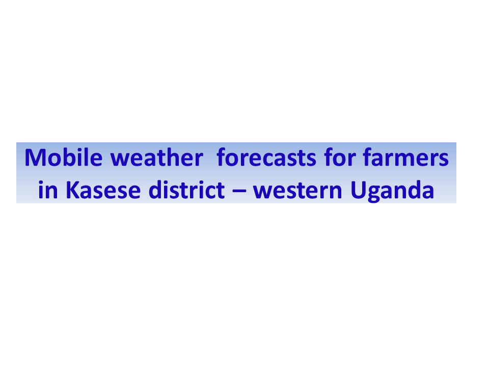 Mobile weather forecasts for farmers in Kasese district – western Uganda
