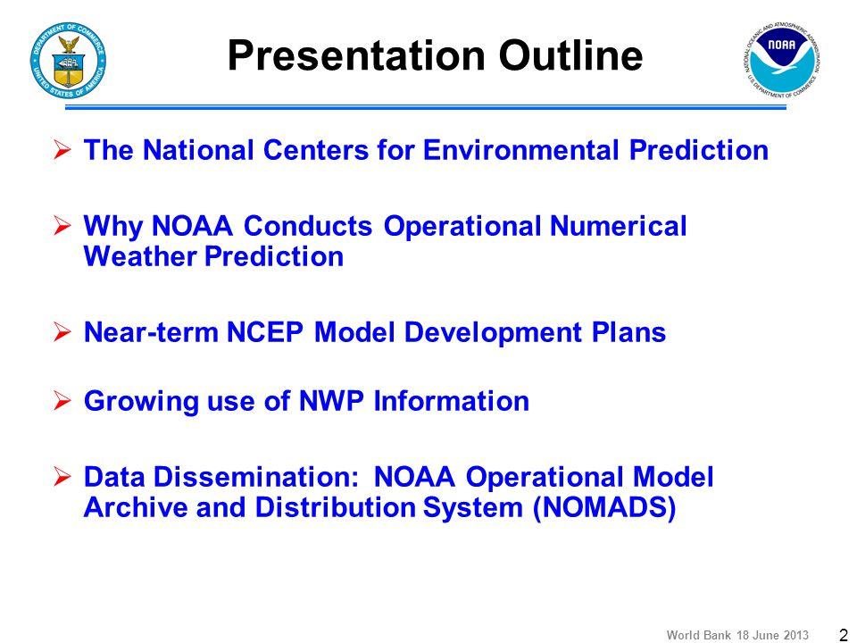 World Bank 18 June 2013 3 The National Centers for Environmental Prediction CPC HPC SPC SWPC AWC OPC NHC NCO EMC