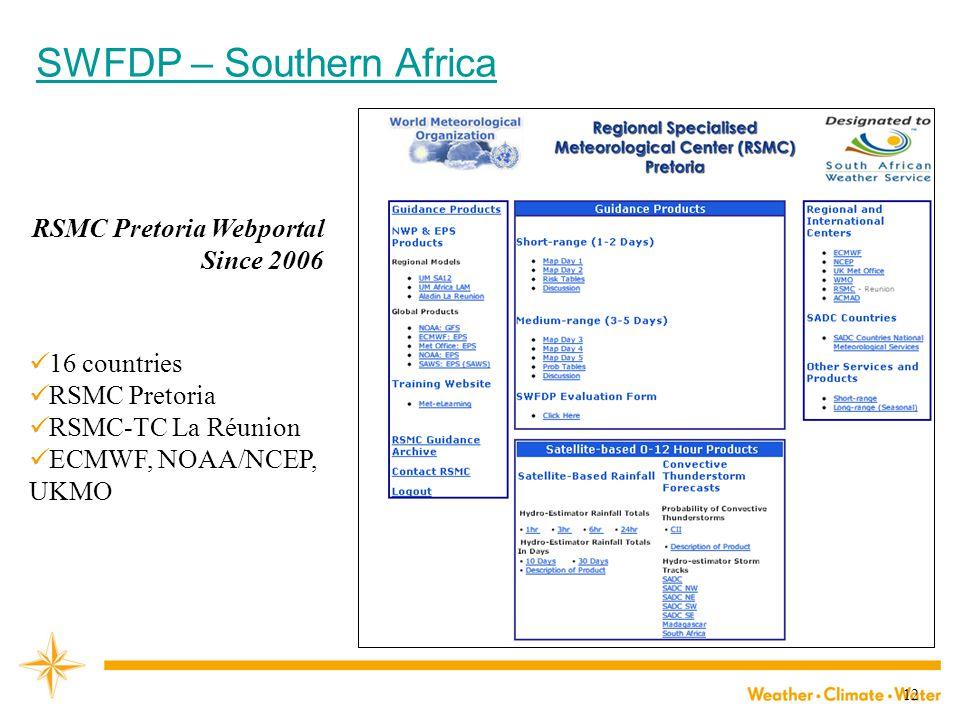 12 RSMC Pretoria Webportal Since 2006 SWFDP – Southern Africa 16 countries RSMC Pretoria RSMC-TC La Réunion ECMWF, NOAA/NCEP, UKMO