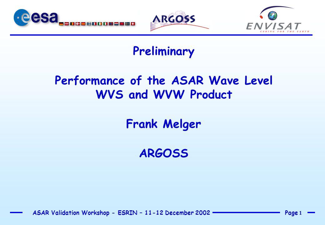 Page 2 ASAR Validation Workshop - ESRIN – 11-12 December 2002 WVS (Level 1b) product  ASA_WVS_1PNPDK20021117_091558_000013202011_00179_03740_0161.N1  ASA_WVS_1PNPDK20021117_094531_000020842011_00179_03740_0160.N1  ASA_WVS_1PNPDK20021117_102031_000002552011_00179_03740_0159.N1  ASA_WVS_1PNPDK20021117_120010_000002552011_00180_03741_0164.N1.
