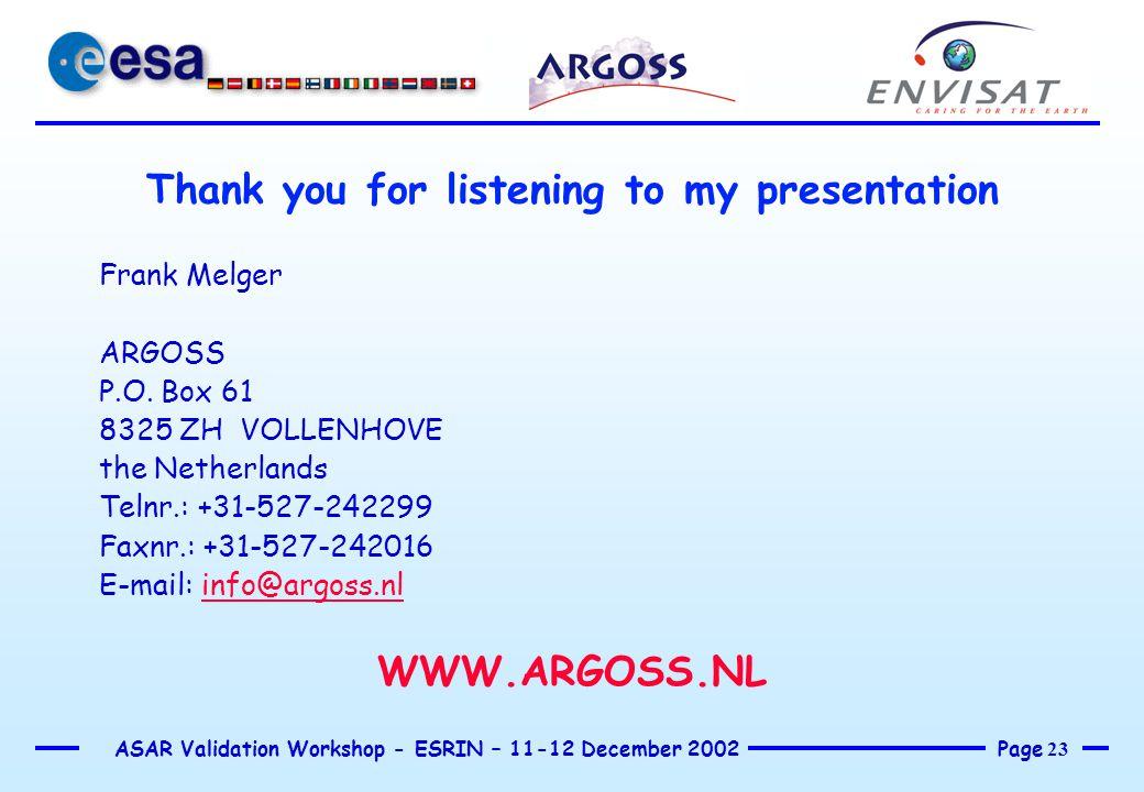 Page 23 ASAR Validation Workshop - ESRIN – 11-12 December 2002 Thank you for listening to my presentation Frank Melger ARGOSS P.O. Box 61 8325 ZH VOLL