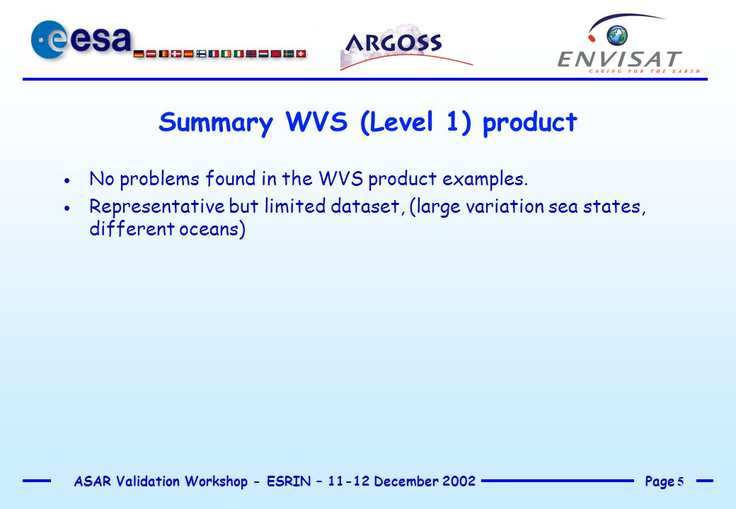 Page 5 ASAR Validation Workshop - ESRIN – 11-12 December 2002 Summary WVS (Level 1) product  No problems found in the WVS product examples.