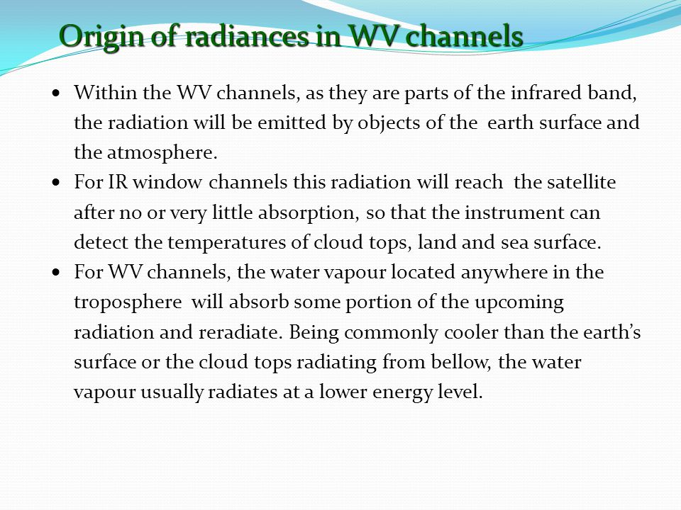  Within the WV channels, as they are parts of the infrared band, the radiation will be emitted by objects of the earth surface and the atmosphere.