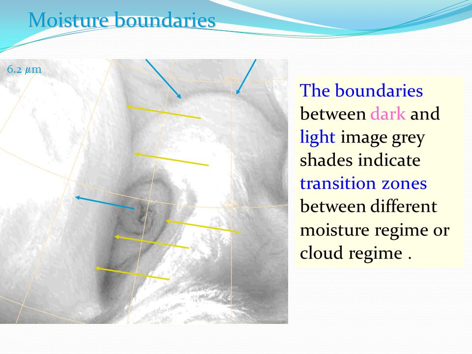Moisture boundaries 6.2 m6.2 m The boundaries between dark and light image grey shades indicate transition zones between different moisture regime or cloud regime.