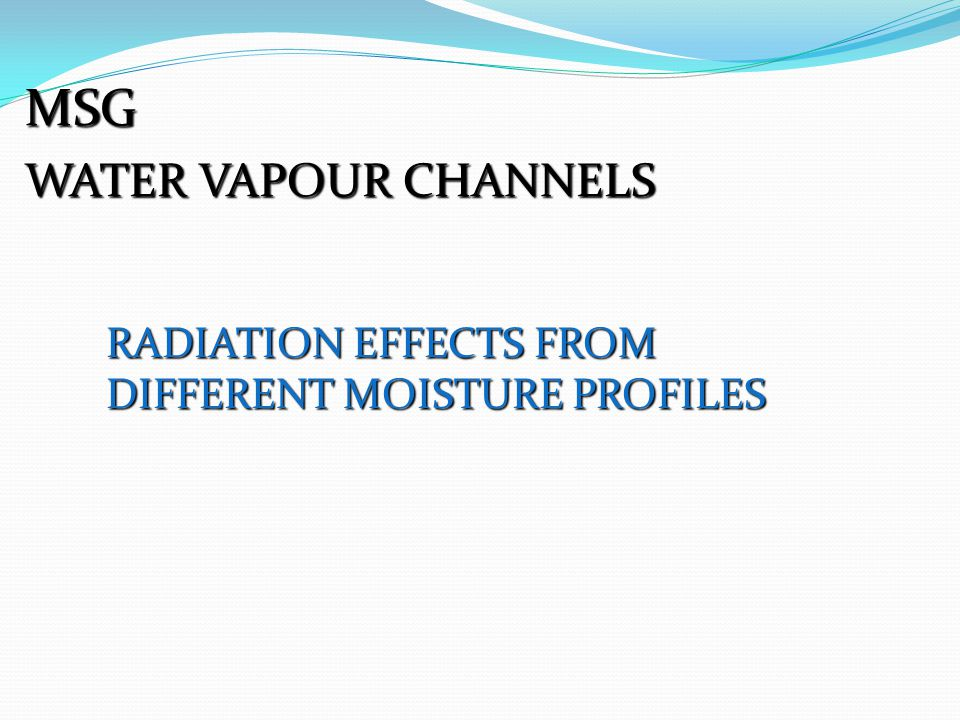 MSG WATER VAPOUR CHANNELS RADIATION EFFECTS FROM DIFFERENT MOISTURE PROFILES