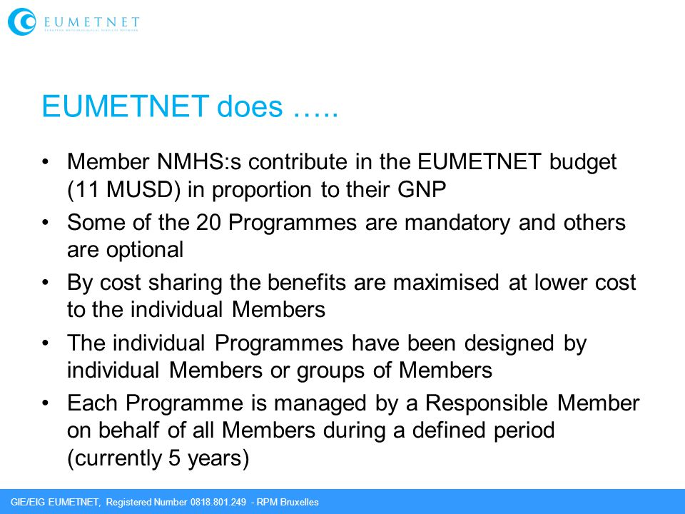 GIE/EIG EUMETNET, Registered Number 0818.801.249 - RPM Bruxelles EUMETNET does ….. Member NMHS:s contribute in the EUMETNET budget (11 MUSD) in propor