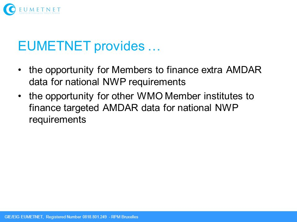 GIE/EIG EUMETNET, Registered Number 0818.801.249 - RPM Bruxelles EUMETNET provides … the opportunity for Members to finance extra AMDAR data for natio