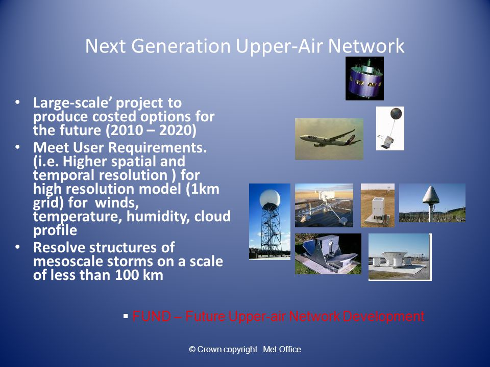 Next Generation Upper-Air Network Large-scale' project to produce costed options for the future (2010 – 2020) Meet User Requirements.