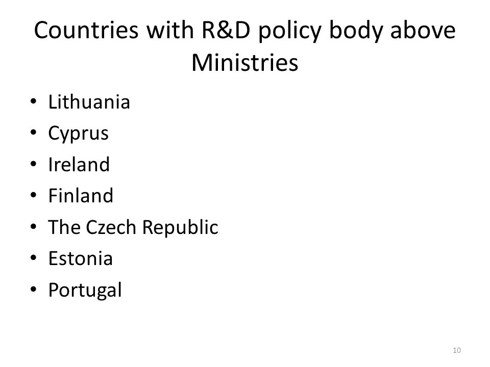 Lithuania Cyprus Ireland Finland The Czech Republic Estonia Portugal Countries with R&D policy body above Ministries 10