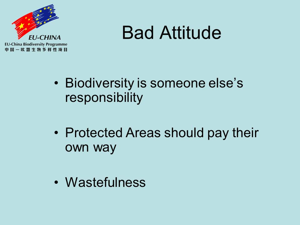 Bad Attitude Biodiversity is someone else's responsibility Protected Areas should pay their own way Wastefulness