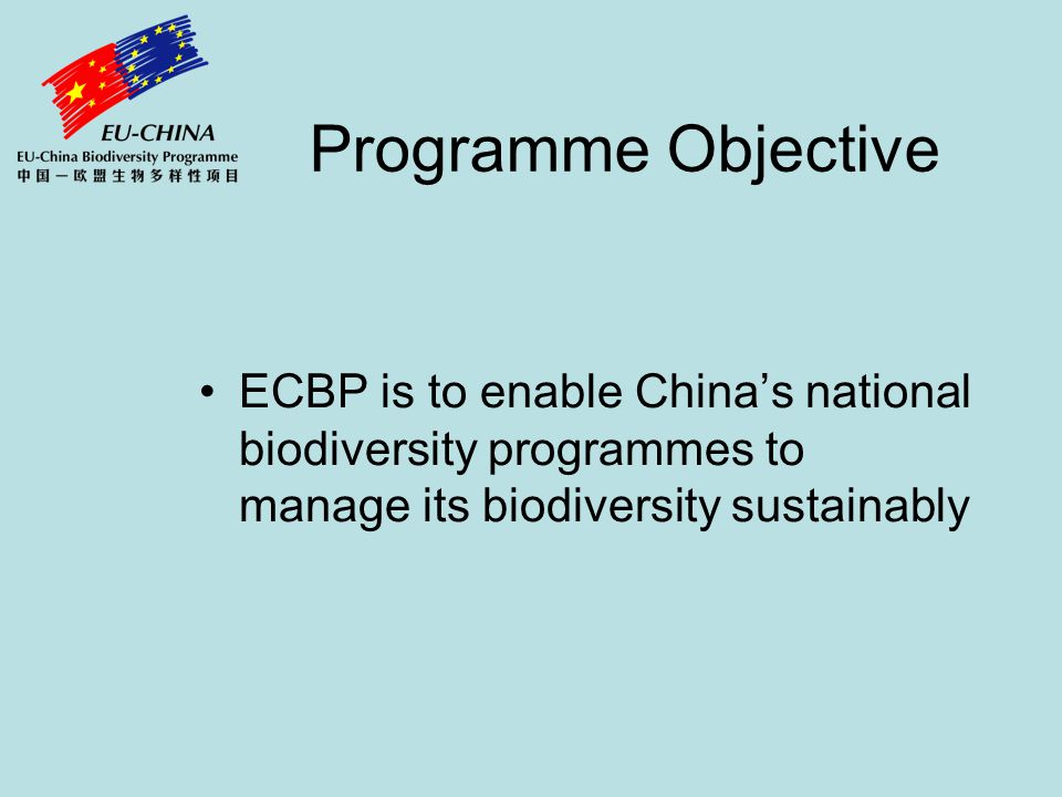 Programme Objective ECBP is to enable China's national biodiversity programmes to manage its biodiversity sustainably