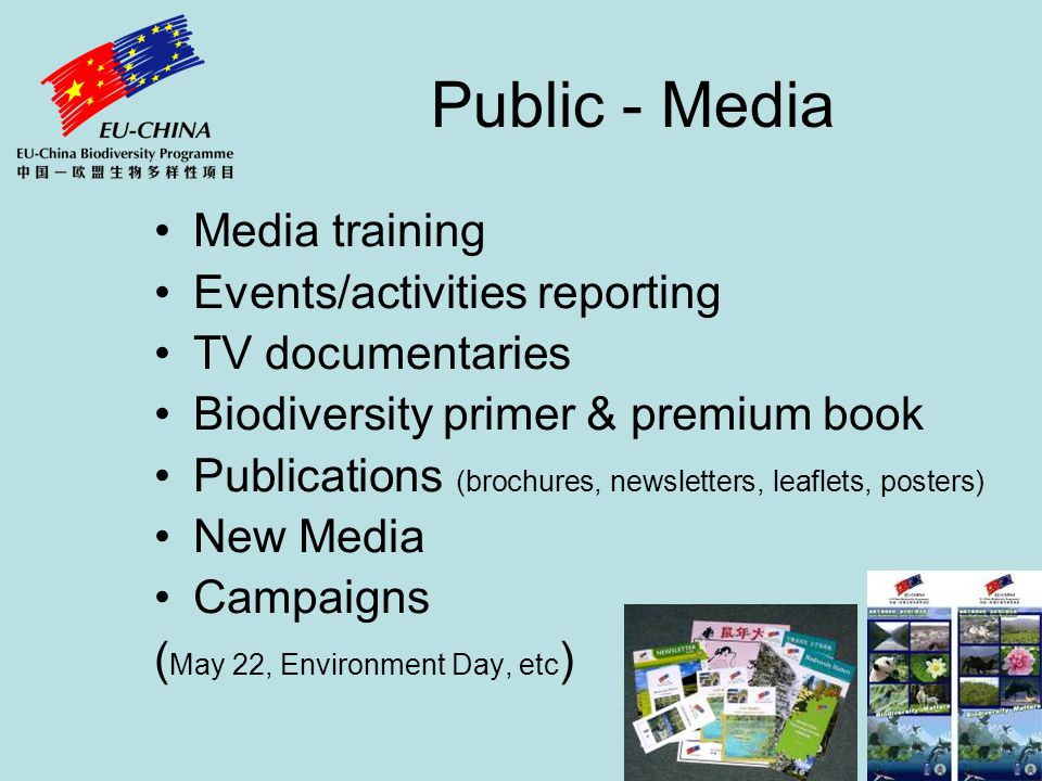 Public - Media Media training Events/activities reporting TV documentaries Biodiversity primer & premium book Publications (brochures, newsletters, leaflets, posters) New Media Campaigns ( May 22, Environment Day, etc )