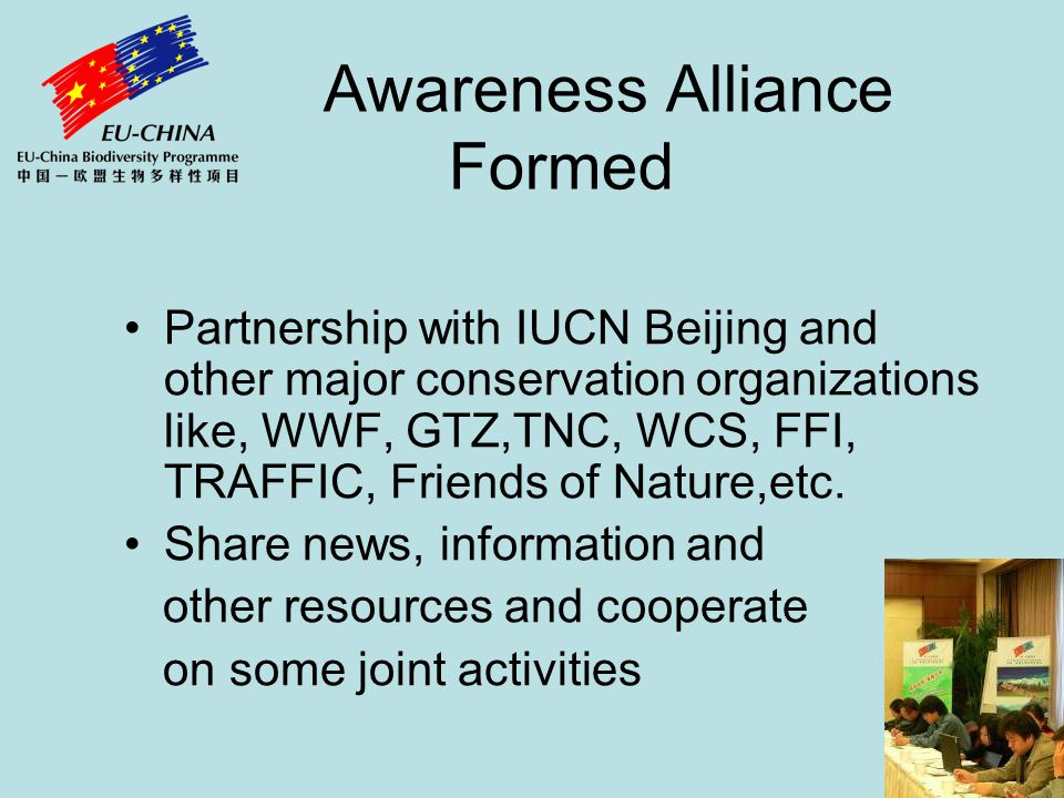Awareness Alliance Formed Partnership with IUCN Beijing and other major conservation organizations like, WWF, GTZ,TNC, WCS, FFI, TRAFFIC, Friends of N