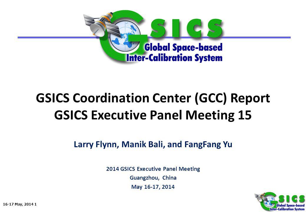 16-17 May, 2014 1 GSICS Coordination Center (GCC) Report GSICS Executive Panel Meeting 15 Larry Flynn, Manik Bali, and FangFang Yu 2014 GSICS Executive Panel Meeting Guangzhou, China May 16-17, 2014