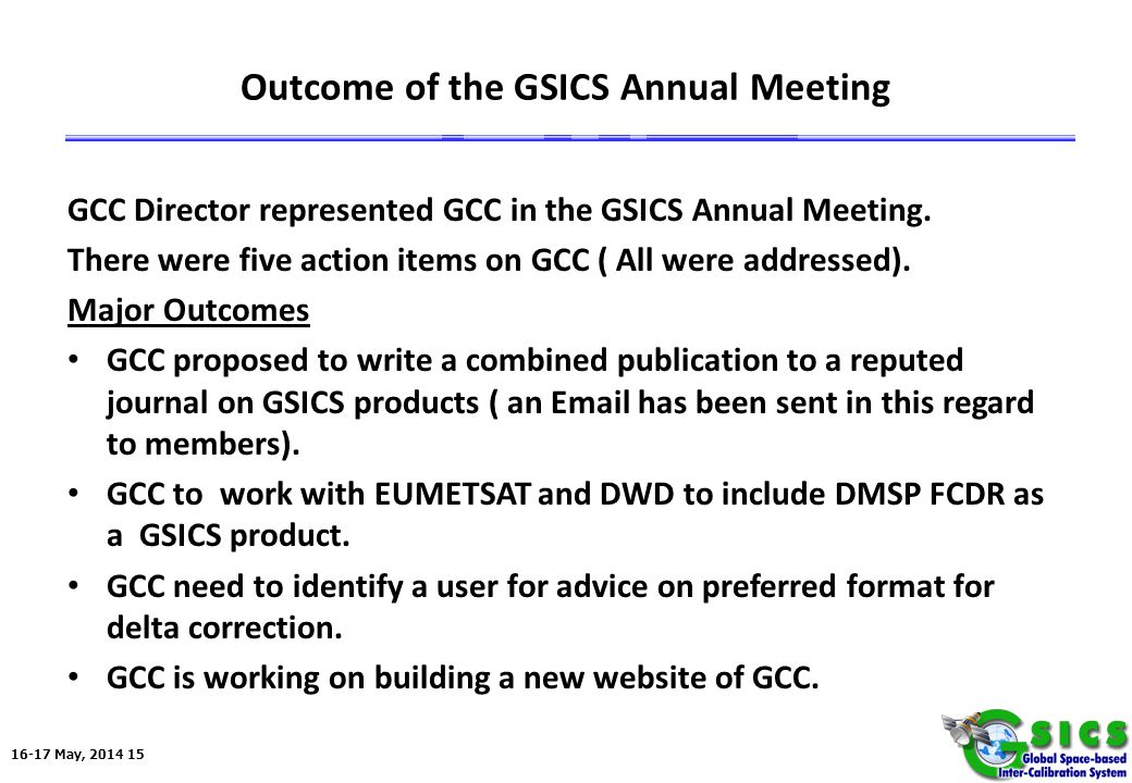 16-17 May, 2014 15 Outcome of the GSICS Annual Meeting GCC Director represented GCC in the GSICS Annual Meeting.