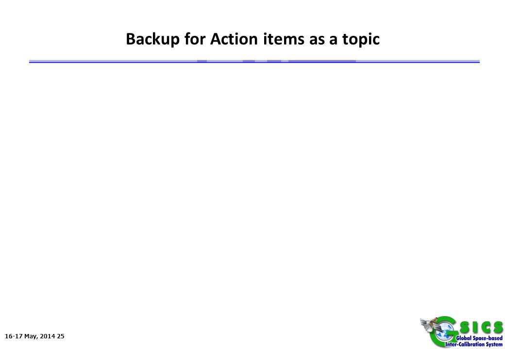 16-17 May, 2014 25 Backup for Action items as a topic