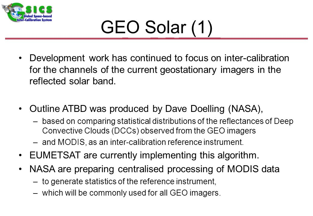 GEO Solar (1) Development work has continued to focus on inter-calibration for the channels of the current geostationary imagers in the reflected solar band.