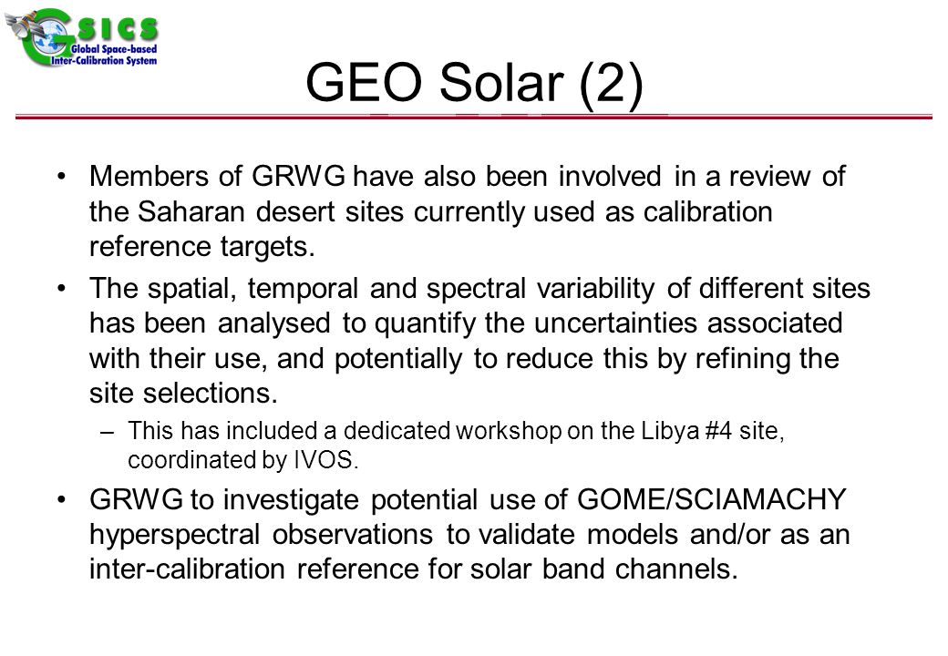 GEO Solar (2) Members of GRWG have also been involved in a review of the Saharan desert sites currently used as calibration reference targets.