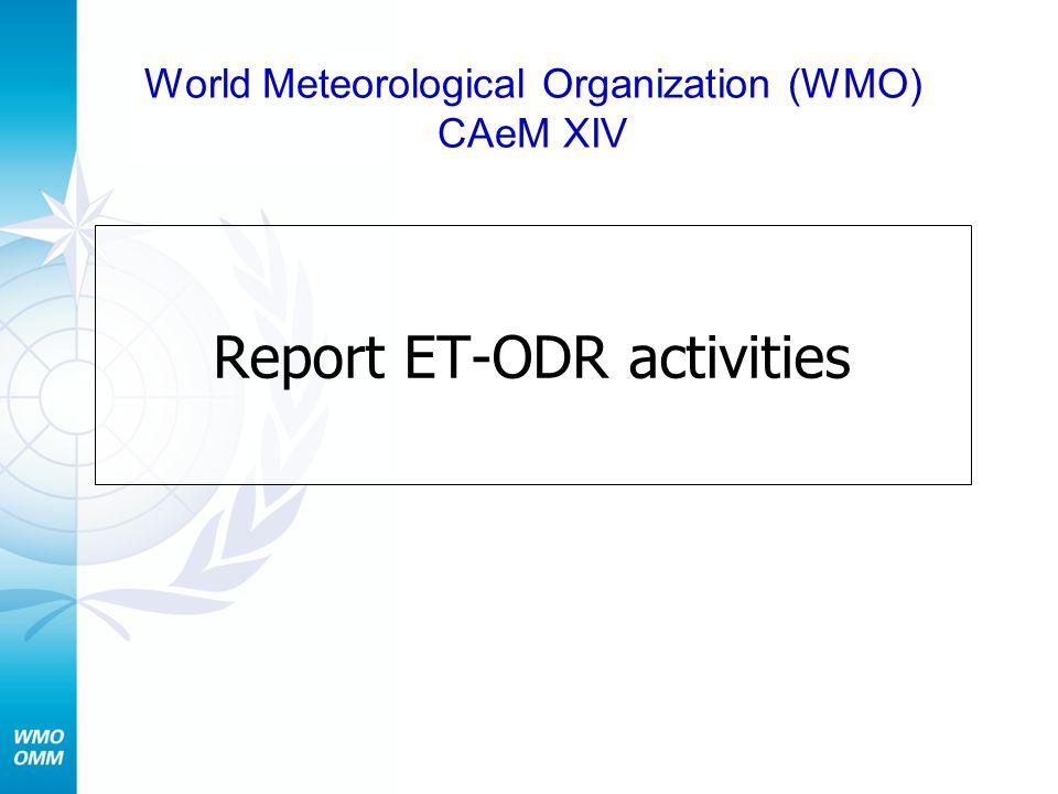 Report ET-ODR activities World Meteorological Organization (WMO) CAeM XIV