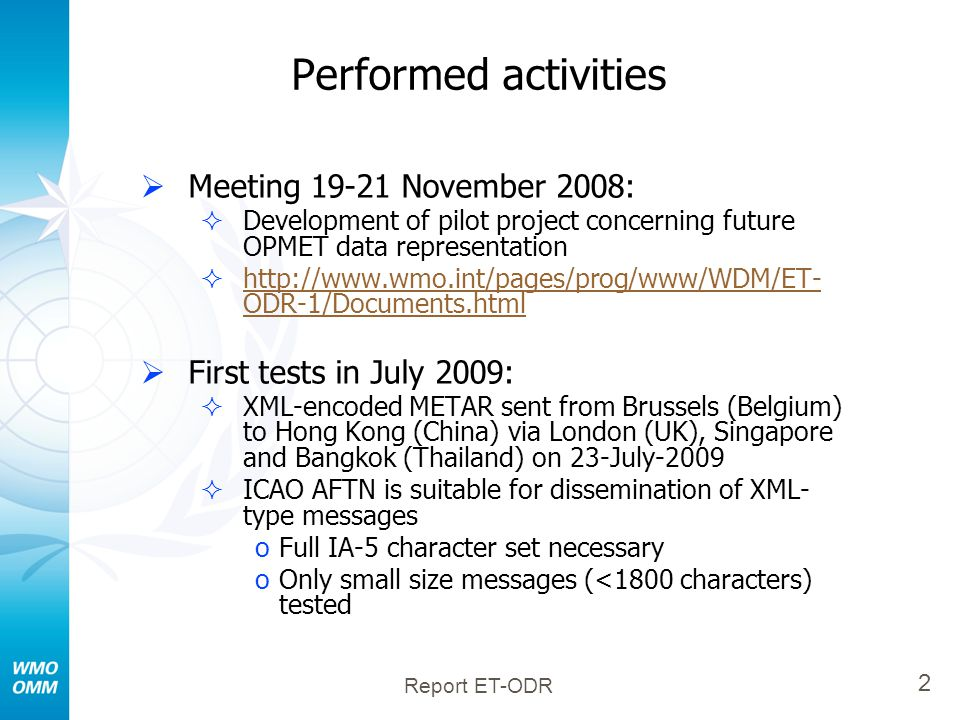 Report ET-ODR 2 Performed activities  Meeting 19-21 November 2008:  Development of pilot project concerning future OPMET data representation  http: