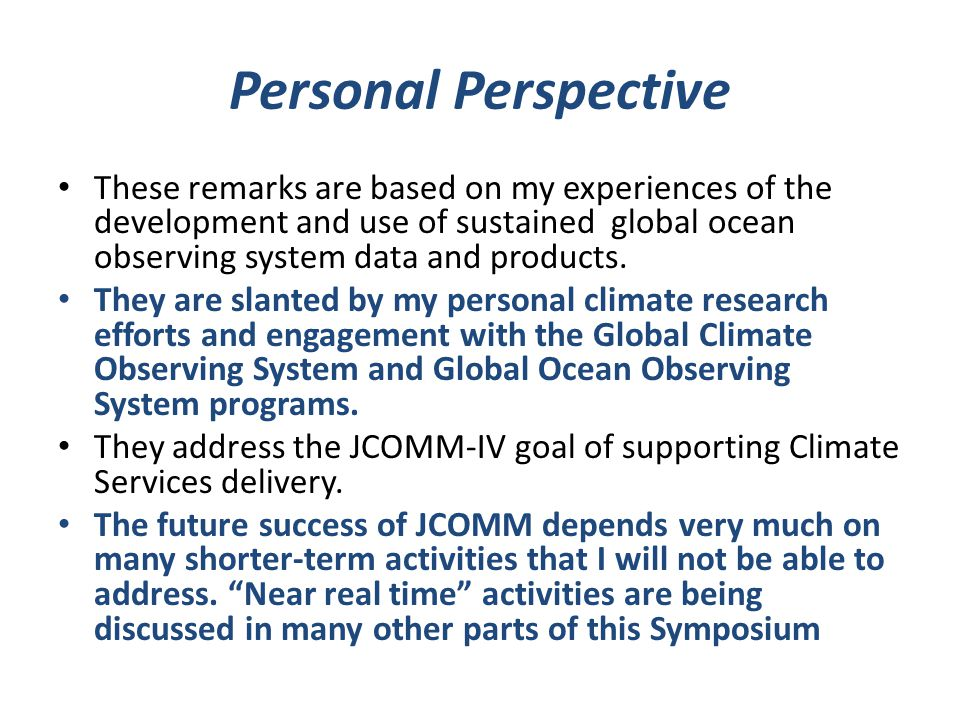 Personal Perspective These remarks are based on my experiences of the development and use of sustained global ocean observing system data and products.