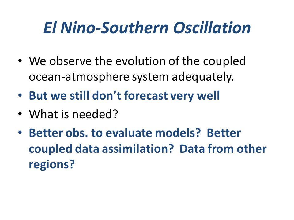 El Nino-Southern Oscillation We observe the evolution of the coupled ocean-atmosphere system adequately.