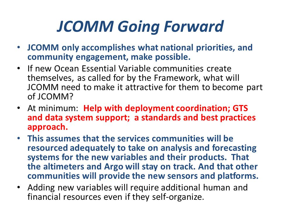 JCOMM Going Forward JCOMM only accomplishes what national priorities, and community engagement, make possible.