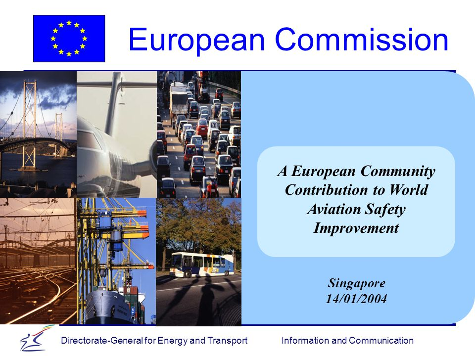 Directorate-General for Energy and Transport Information and Communication Commission Initiatives - 1 12   Co-operate with JAA and Eurocontrol to assist future EU members, and some third countries, to conform to Community requirements   Assist ICAO to implement and enlarge its USOAP