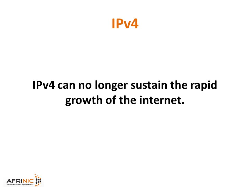 IPv4 IPv4 can no longer sustain the rapid growth of the internet.
