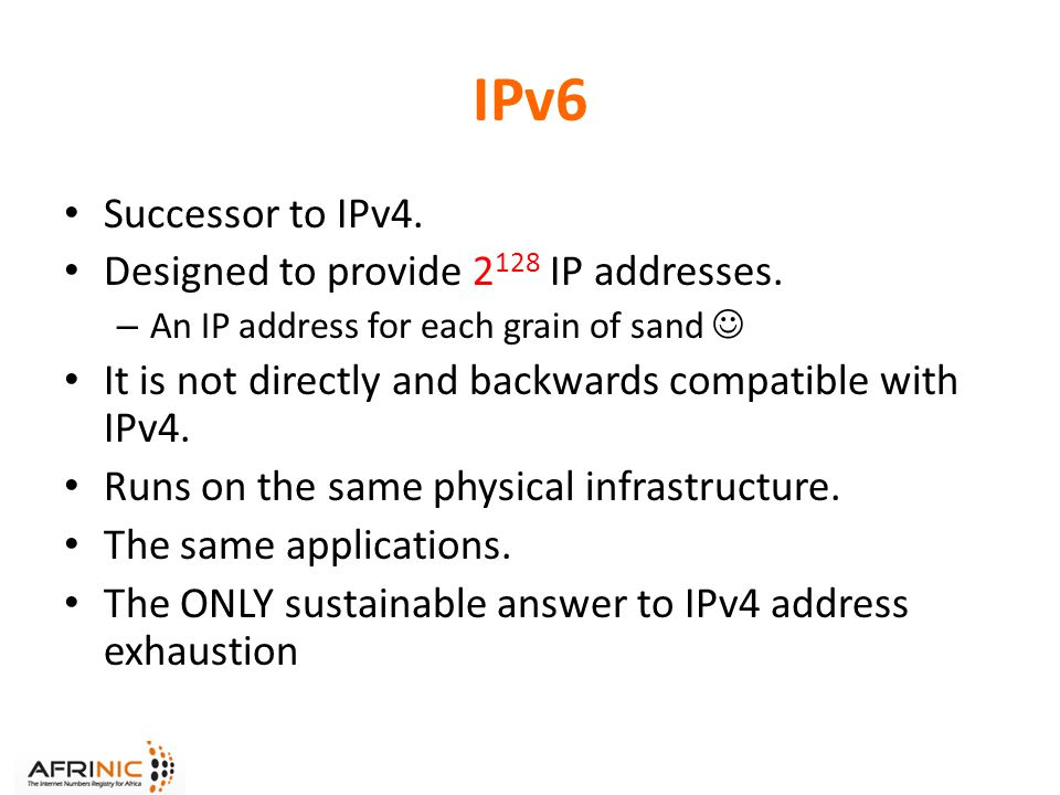 IPv6 Successor to IPv4. Designed to provide 2 128 IP addresses.