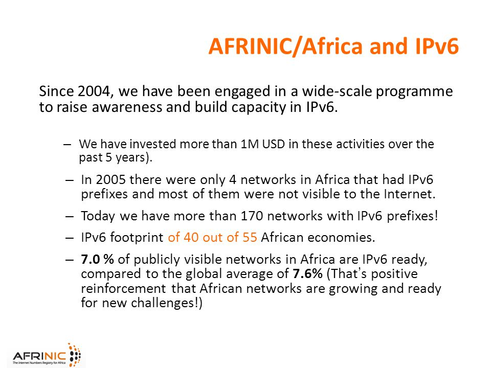 AFRINIC/Africa and IPv6 Since 2004, we have been engaged in a wide-scale programme to raise awareness and build capacity in IPv6.