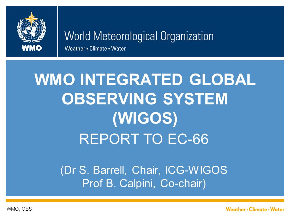 WMO WMO INTEGRATED GLOBAL OBSERVING SYSTEM (WIGOS) REPORT TO EC-66 (Dr S.