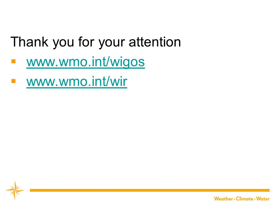 Thank you for your attention  www.wmo.int/wigos www.wmo.int/wigos  www.wmo.int/wir www.wmo.int/wir