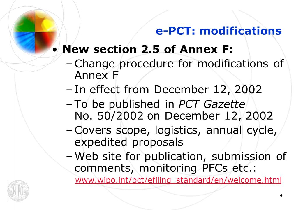 4 e-PCT: modifications New section 2.5 of Annex F: –Change procedure for modifications of Annex F –In effect from December 12, 2002 –To be published in PCT Gazette No.
