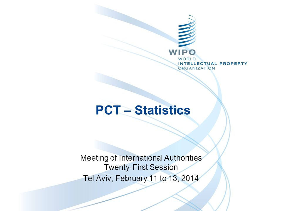 PCT – Statistics Meeting of International Authorities Twenty-First Session Tel Aviv, February 11 to 13, 2014