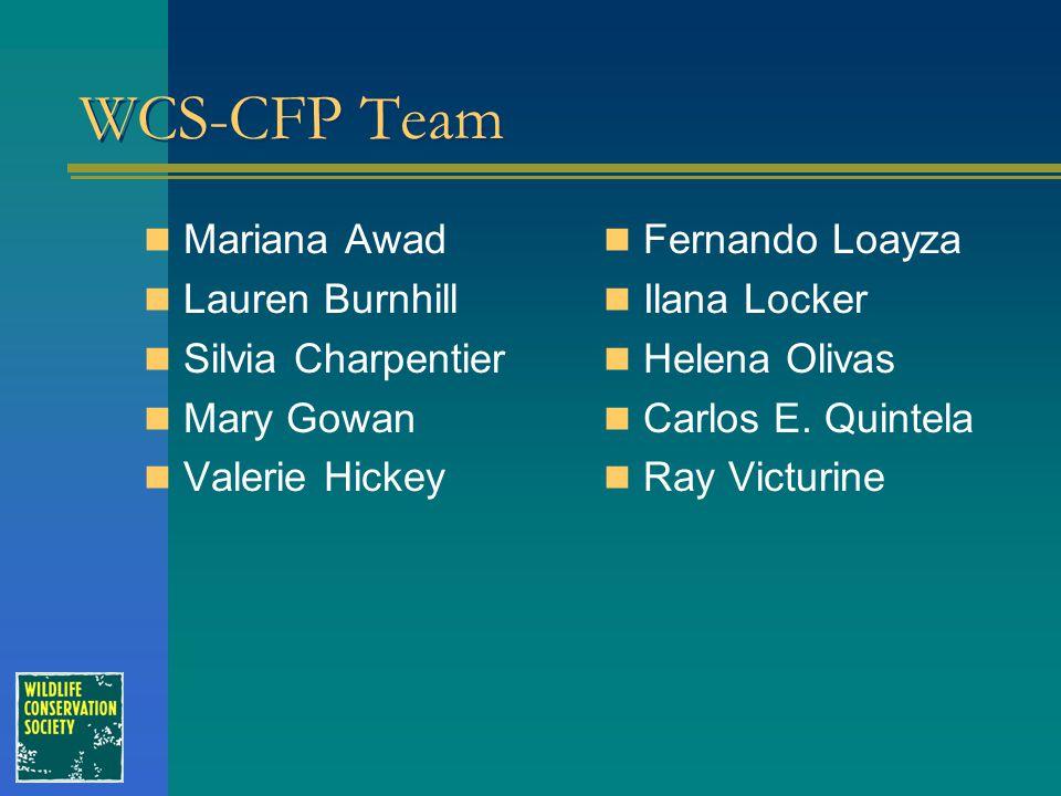 WCS-CFP Team Mariana Awad Lauren Burnhill Silvia Charpentier Mary Gowan Valerie Hickey Fernando Loayza Ilana Locker Helena Olivas Carlos E. Quintela R