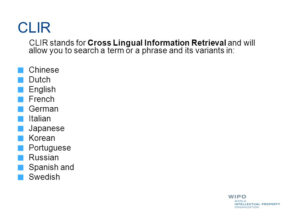 CLIR CLIR stands for Cross Lingual Information Retrieval and will allow you to search a term or a phrase and its variants in: Chinese Dutch English French German Italian Japanese Korean Portuguese Russian Spanish and Swedish