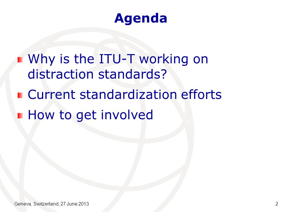 Agenda Why is the ITU-T working on distraction standards.