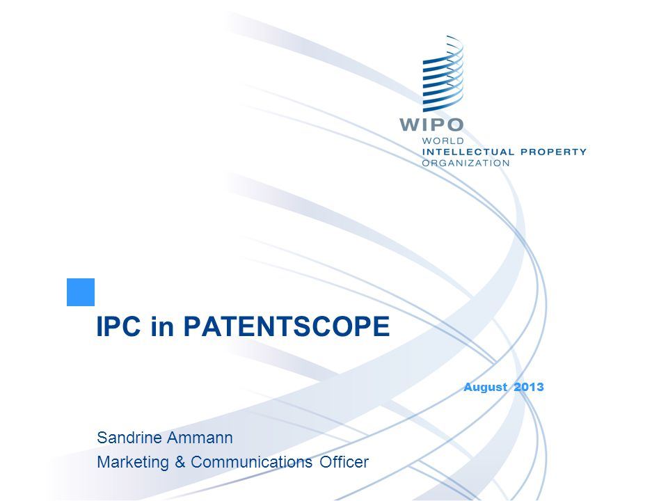 Today Focus on the IPC in the PATENTSCOPE search system: Presentation of the IPC IPC in action Q & A session