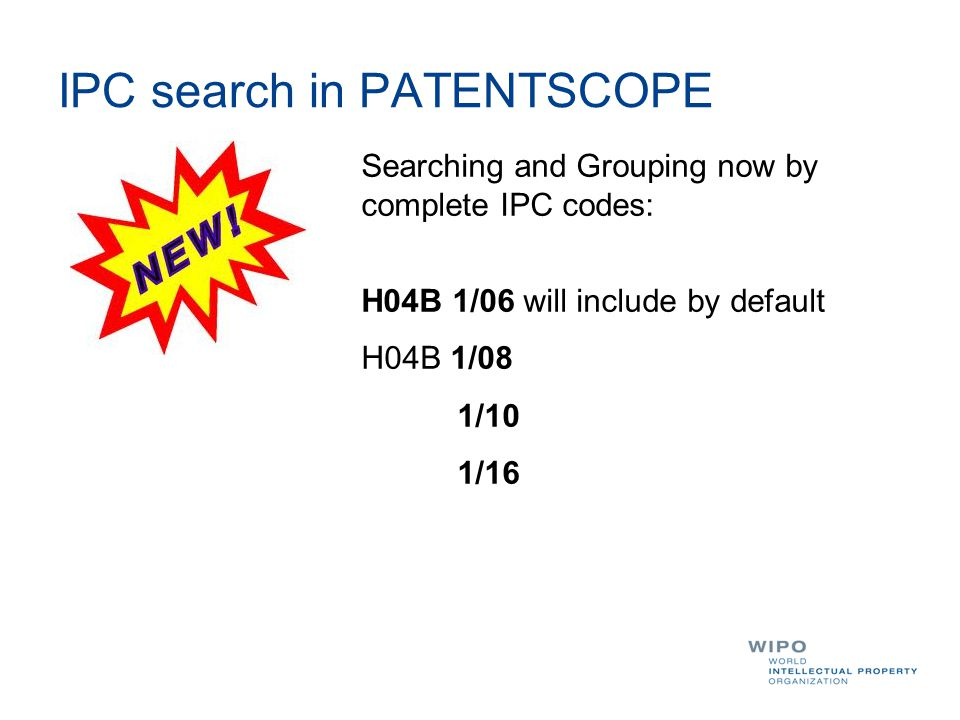 IPC search in PATENTSCOPE Searching and Grouping now by complete IPC codes: H04B 1/06 will include by default H04B 1/08 1/10 1/16