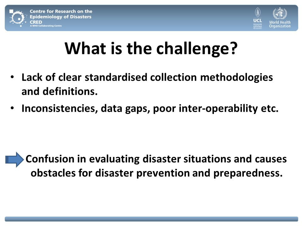 What is the challenge? Lack of clear standardised collection methodologies and definitions. Inconsistencies, data gaps, poor inter-operability etc. Co