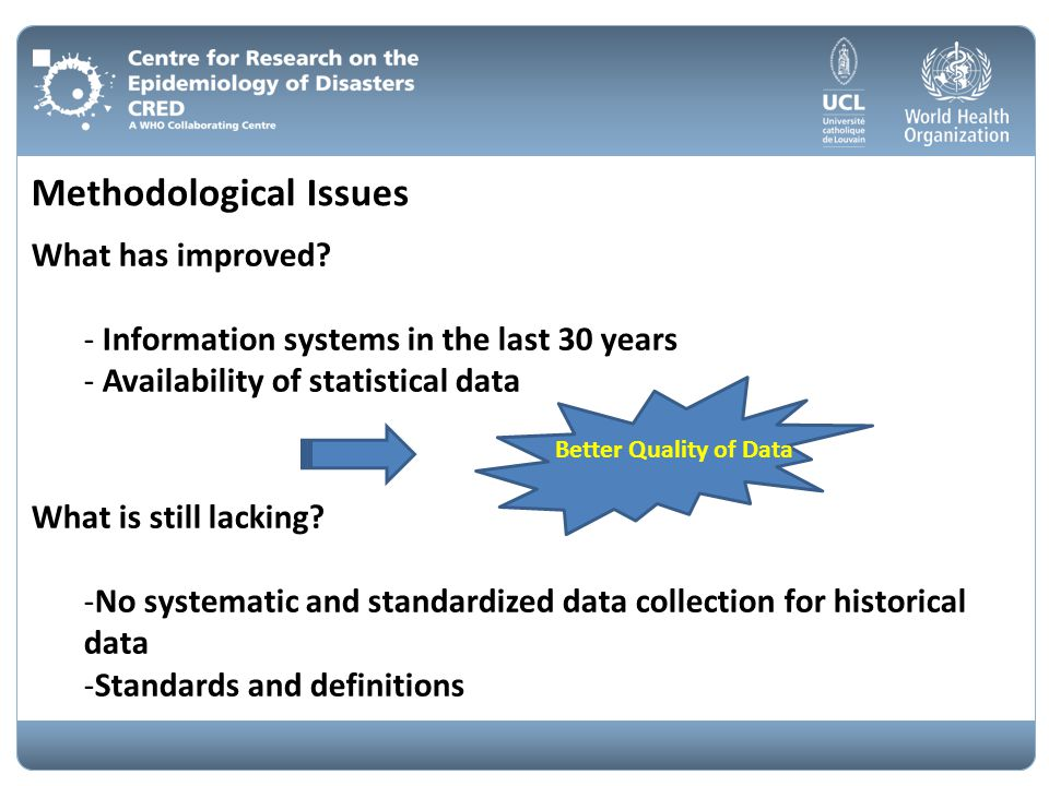 Methodological Issues What has improved? - Information systems in the last 30 years - Availability of statistical data Better Quality of Data What is