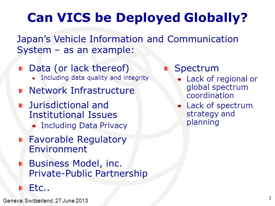 Can VICS be Deployed Globally? Data (or lack thereof) Including data quality and integrity Network Infrastructure Jurisdictional and Institutional Iss