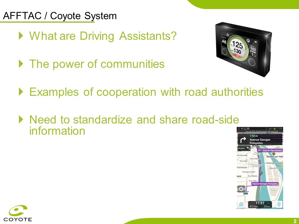 2 AFFTAC / Coyote System  What are Driving Assistants?  The power of communities  Examples of cooperation with road authorities  Need to standardi