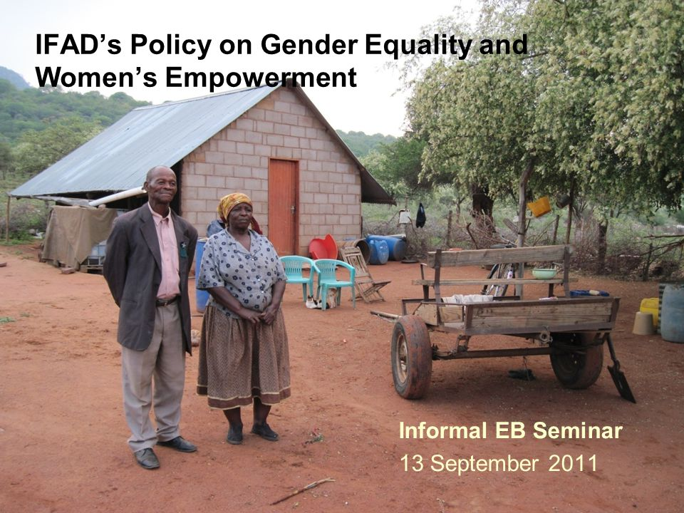 Informal EB Seminar 13 September 2011 IFAD's Policy on Gender Equality and Women's Empowerment