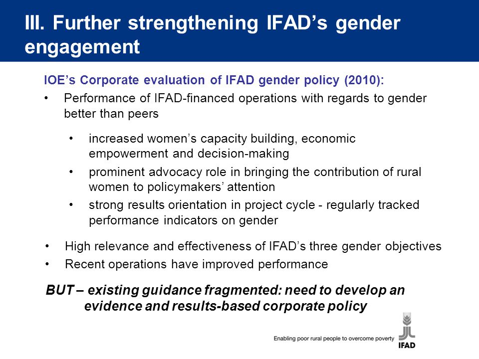 III. Further strengthening IFAD's gender engagement IOE's Corporate evaluation of IFAD gender policy (2010): Performance of IFAD-financed operations w