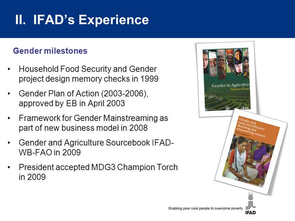 II. IFAD's Experience Household Food Security and Gender project design memory checks in 1999 Gender Plan of Action (2003-2006), approved by EB in Apr