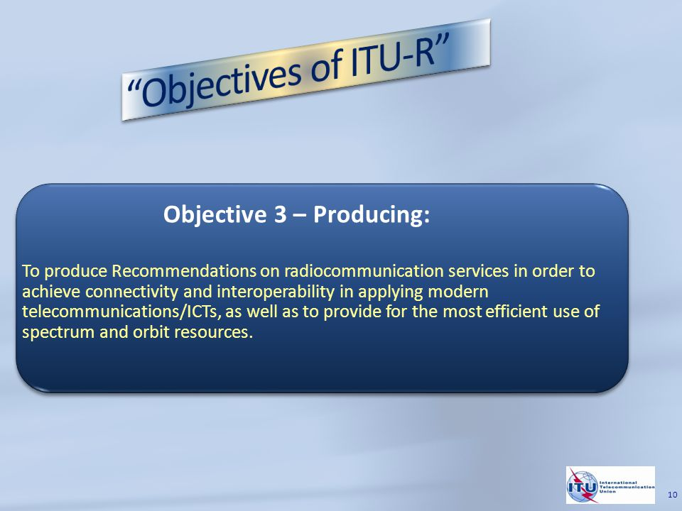 To produce Recommendations on radiocommunication services in order to achieve connectivity and interoperability in applying modern telecommunications/ICTs, as well as to provide for the most efficient use of spectrum and orbit resources.