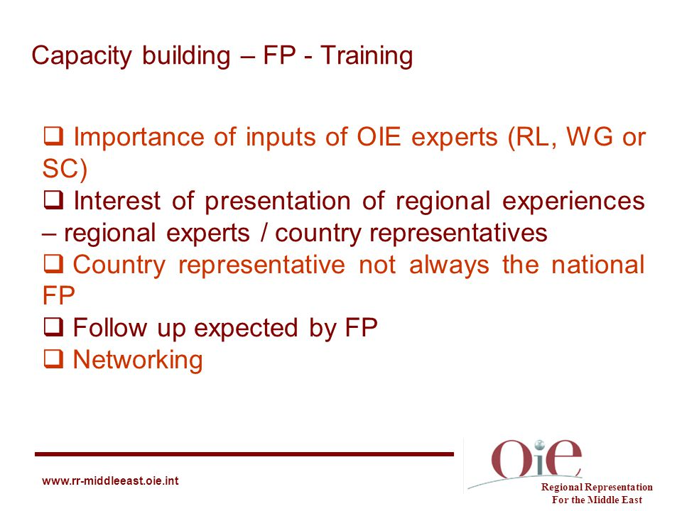Capacity building – FP - Training Regional Representation For the Middle East www.rr-middleeast.oie.int  Importance of inputs of OIE experts (RL, WG